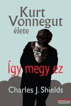 Charles J. Shields - Így megy ez - Kurt Vonnegut élete