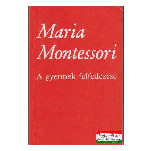 Maria Montessori - A gyermek felfedezése