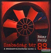 Rákay Philip - Szabadság tér '89 - A rendszerváltoztatás aktái I.