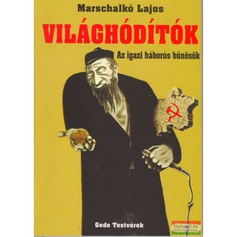 Marschalkó Lajos - Világhódítók - az igazi háborús bűnösök