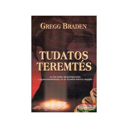 Gregg Braden - Tudatos teremtés
