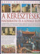 A keresztesek hadjáratai és a lovagi élet - Képes enciklopédia