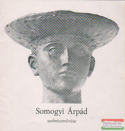 Kaposvári Gyula szerk. - Somogyi Árpád szobrászművész