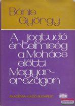 Bónis György - A jogtudó értelmiség a Mohács előtti Magyarországon