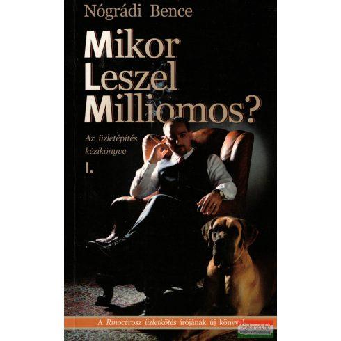 Nógrádi Bence - Mikor leszel milliomos? - Az üzletépítés kézikönyve I. (új kiadás)