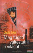 László Ervin - Meg tudod változtatni a világot