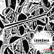 Leukémia - Közel a fejhajlító-géphez / Close to the Headbender-Machine (vinyl) LP