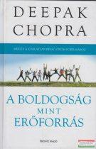 Deepak Chopra - A boldogság mint erőforrás- Meríts a korlátlan belső öröm forrásából!