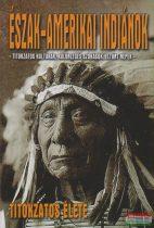 Balogh Csaba - Észak-amerikai indiánok titokzatos élete