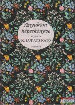 Anyukám képeskönyve - K. Lukáts Kató rajzaival