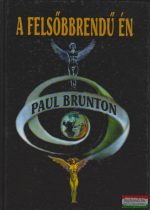 Paul Brunton - A felsőbbrendű Én