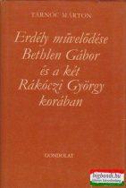 Erdély művelődése Bethlen Gábor és a két Rákóczi György korában