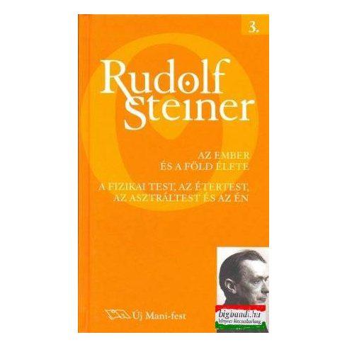 Rudolf Steiner - Az ember és a Föld élete - A fizikai test, az étertest, az asztráltest és az Én