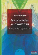 Perlai Rezsőné - Matematika az óvodában - Kézikönyv óvodapedagógusok számára