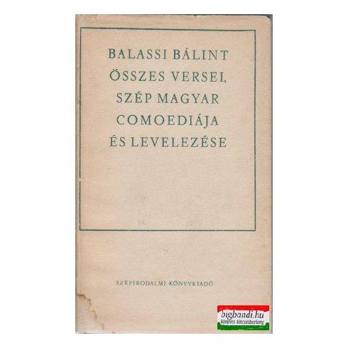 Balassi Bálint összes versei, szép magyar comoediája és levelezése