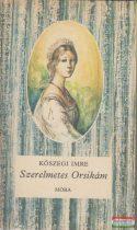 Kőszegi Imre - Szerelmetes Orsikám