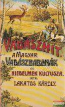 Lakatos Károly - Vadászhit -a magyar vadászbabonák és hiedelmek kultusza (reprint)