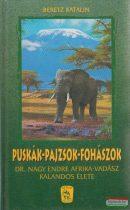 Beretz Katalin - Puskák-pajzsok-fohászok - Dr. Nagy Endre Afrika-vadász kalandos élete