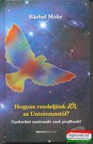 Barbel Mohr - Hogyan rendeljünk jól az univerzumtól?
