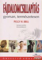 Peggy W. Brill, Susan Suffes - Fájdalomcsillapítás gyorsan, természetesen
