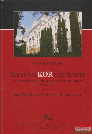 Életünk kórtörténete - A Marosvásárhelyi Orvosi és Gyógyszerészeti Intézet 1956-1959