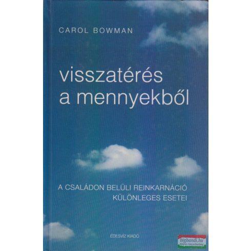 Carol Bowman - Visszatérés a mennyekből - A családon belüli reinkarnáció különleges esetei