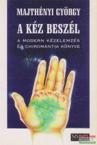 Majthényi György - A kéz beszél - A modern kézelemzés és chiromantia könyve