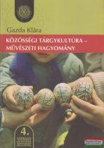 Gazda Klára - Közösségi tárgykultúra - művészeti hagyomány