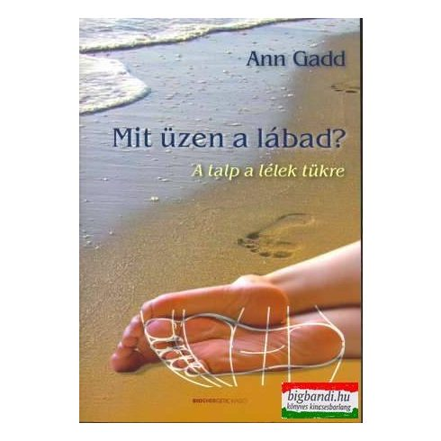 Ann Gadd - Mit üzen a lábad? - a talp a lélek tükre