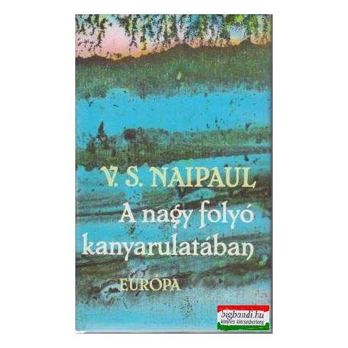 V. S. Naipaul - A nagy folyó kanyarulatában