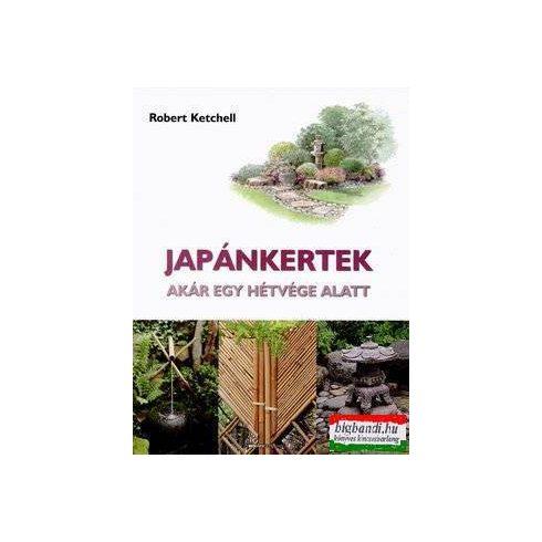 Robert Ketchell - Japánkertek - Akár egy hétvége alatt