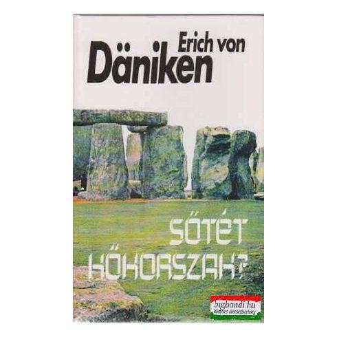 Erich von Daniken - Sötét kőkorszak?