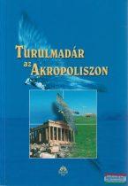 Gzadag István szerk. - Turulmadár az Akropoliszon