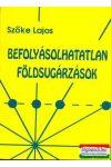Szőke Lajos - Befolyásolhatatlan földsugárzások