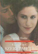 Czeizel Endre - Ki viszi át a szerelmet?