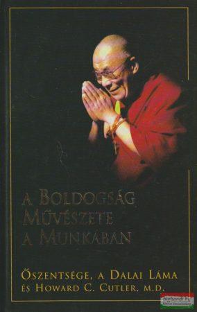 Őszentsége, a Dalai Láma - Howard C. Cutler - A boldogság művészete a munkában