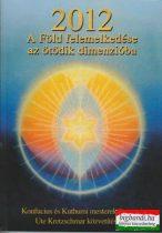 2012 - A Föld felemelkedése az ötödik dimenzióba