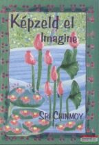 Sri Chinmoy - Képzeld el - Imagine