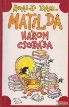 Roald Dahl - Matilda három csodája