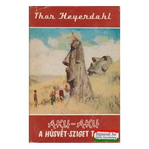 Aku-Aku - A Húsvét-sziget titka