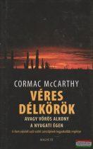 Cormac McCarthy - Véres délkörök