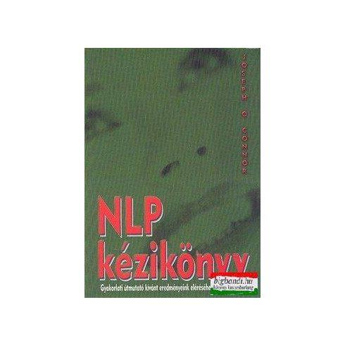 NLP kézikönyv - Gyakorlati útmutató kívánt eredményeink eléréséhez
