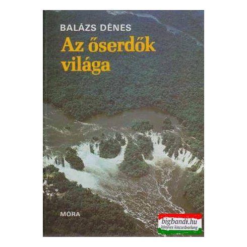 Balázs Dénes - Az őserdők világa