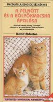 David Alderton - A felnőtt és a kölyökmacska ápolása