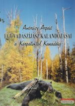 Ambrózy Árpád - Egy vadászíjász kalandozásai a Kárpátoktól Kanadáig