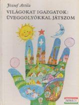 József Attila - Világokat igazgatok: üveggolyókkal játszom