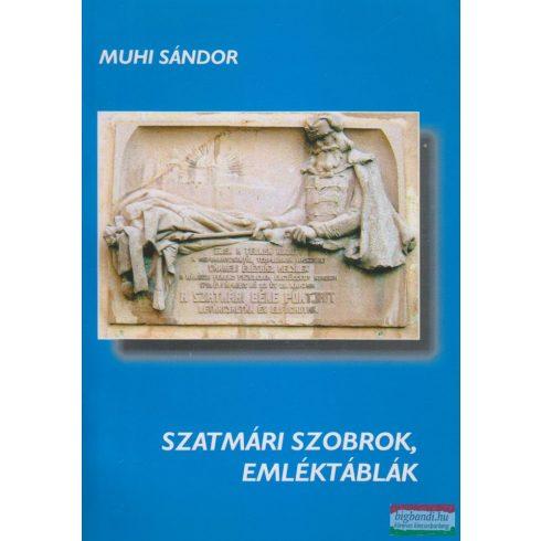 Muhi Sándor - Szatmári szobrok, emléktáblák