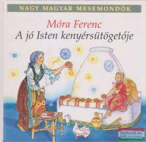 Móra Ferenc - A jó Isten kenyérsütögetője