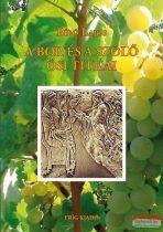 Bíró Lajos - A bor és a szőlő ősi titkai