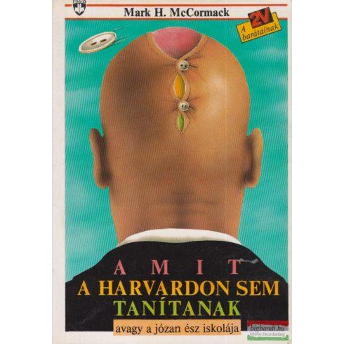 Mark H. McCormack - Amit a Harvardon sem tanítanak avagy a józan ész iskolája